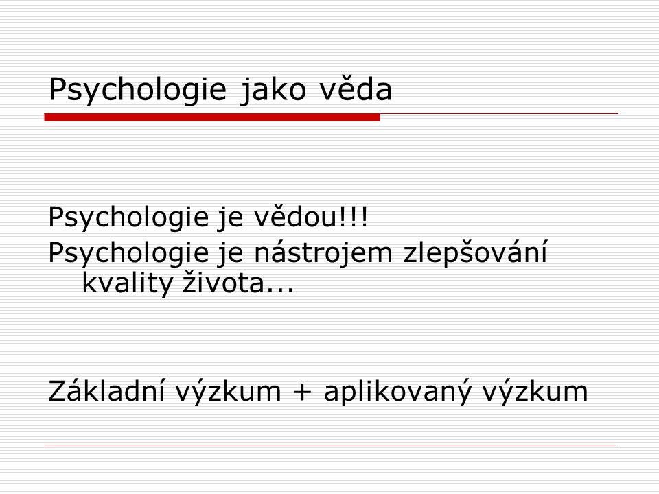 Psychologie jako věda Psychologie je vědou!!. Psychologie je nástrojem zlepšování kvality života...