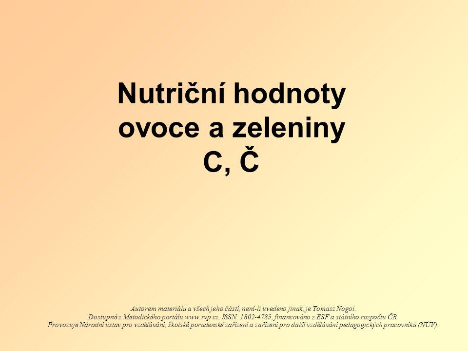 Nutriční hodnoty ovoce a zeleniny C, Č Autorem materiálu a všech jeho částí, není-li uvedeno jinak, je Tomasz Nogol.