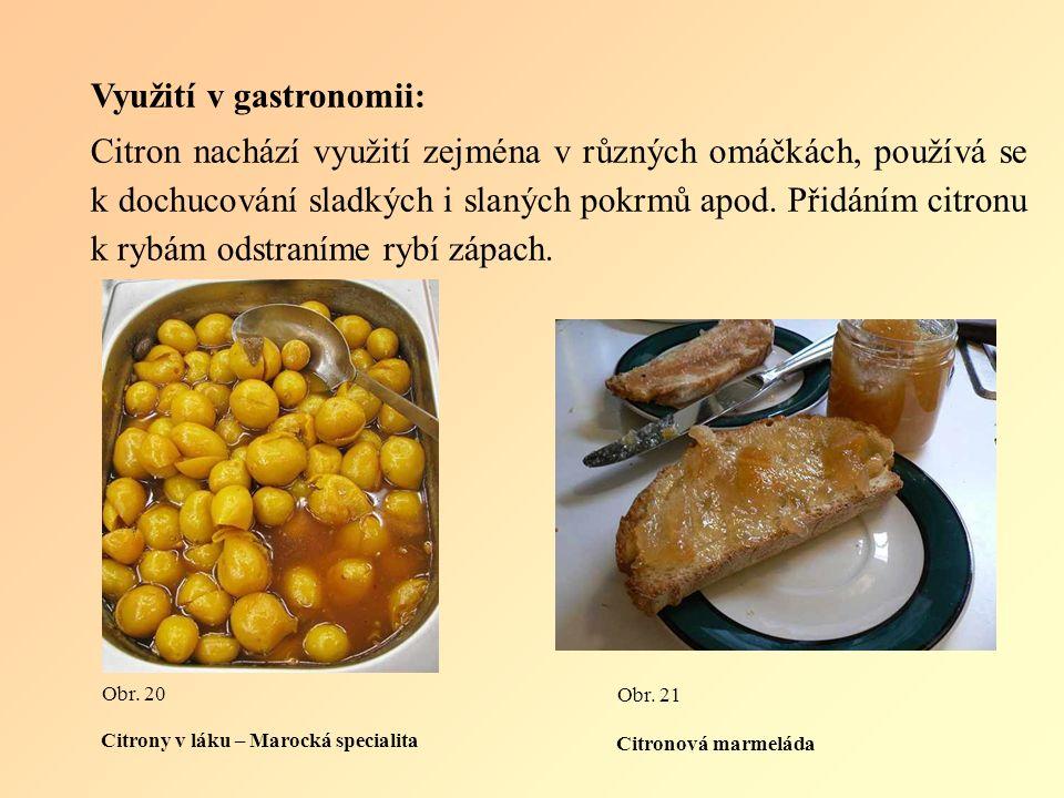 Využití v gastronomii: Citron nachází využití zejména v různých omáčkách, používá se k dochucování sladkých i slaných pokrmů apod.