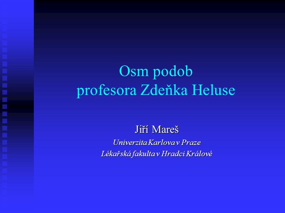 Osm podob profesora Zdeňka Heluse Jiří Mareš Univerzita Karlova v Praze Lékařská fakulta v Hradci Králové
