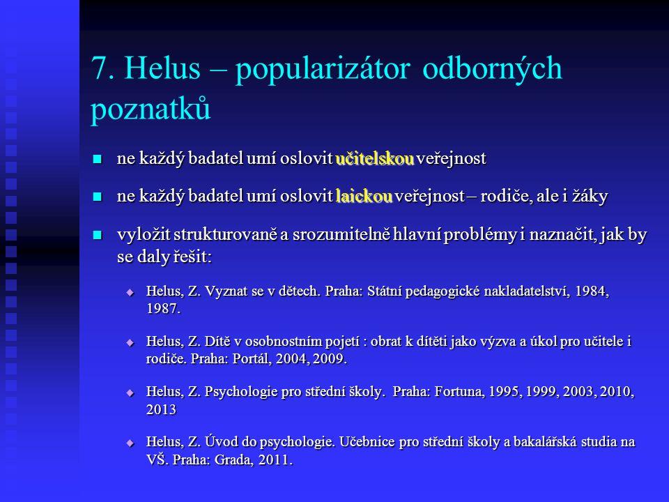 7. Helus – popularizátor odborných poznatků ne každý badatel umí oslovit učitelskou veřejnost ne každý badatel umí oslovit učitelskou veřejnost ne kaž