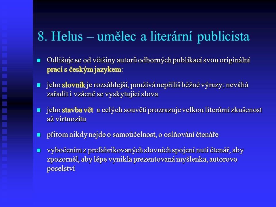 8. Helus – umělec a literární publicista Odlišuje se od většiny autorů odborných publikací svou originální prací s českým jazykem: Odlišuje se od větš