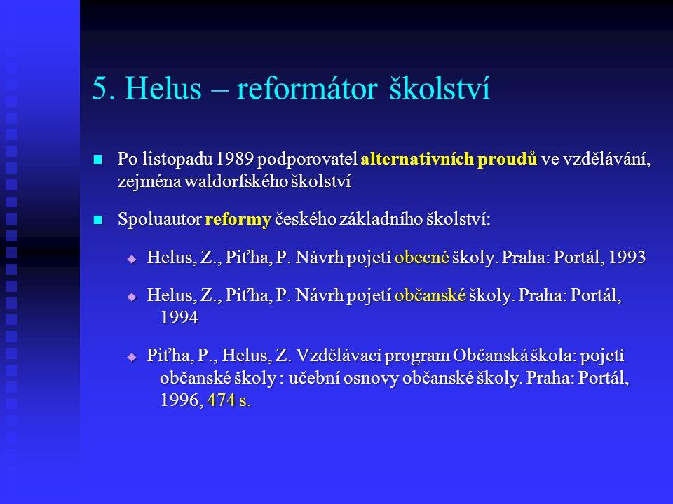 5. Helus – reformátor školství Po listopadu 1989 podporovatel alternativních proudů ve vzdělávání, zejména waldorfského školství Po listopadu 1989 pod