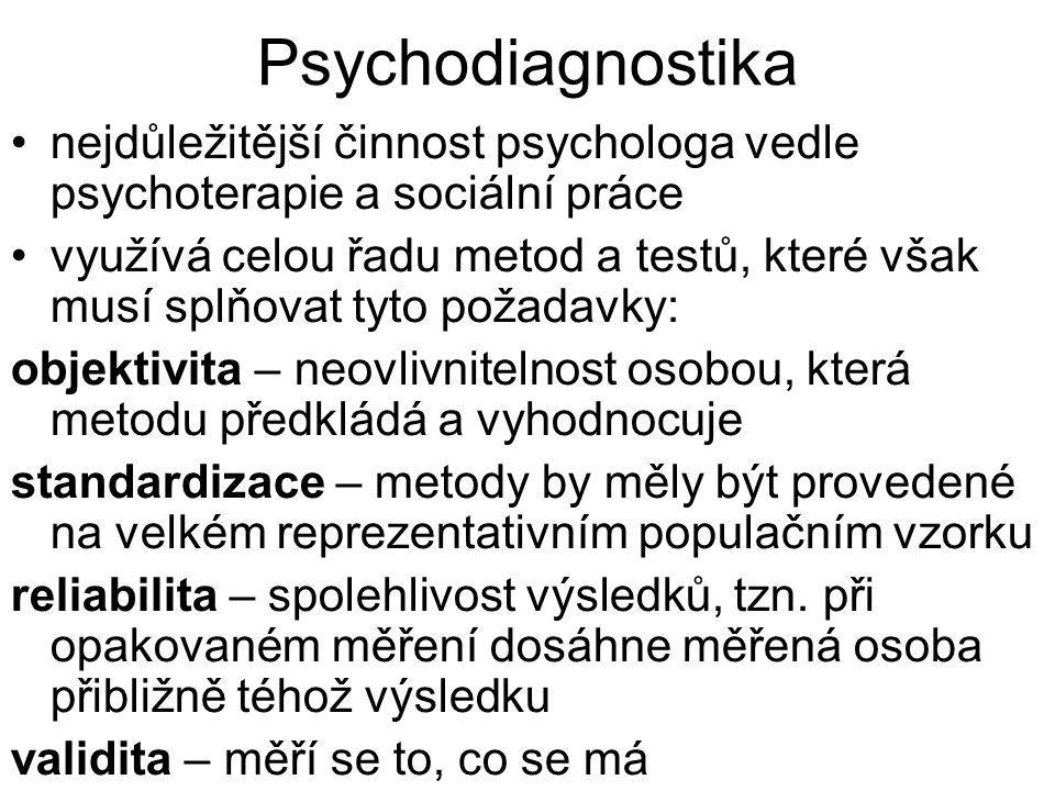 Psychodiagnostika nejdůležitější činnost psychologa vedle psychoterapie a sociální práce využívá celou řadu metod a testů, které však musí splňovat ty