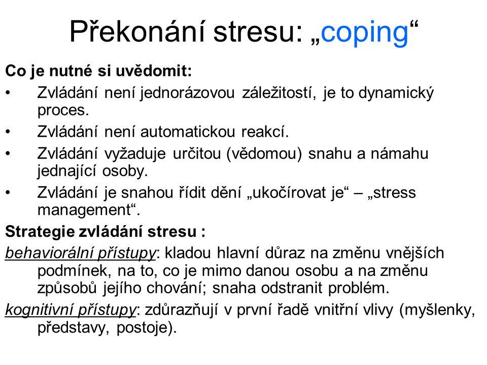 """Překonání stresu: """"coping"""" Co je nutné si uvědomit: Zvládání není jednorázovou záležitostí, je to dynamický proces. Zvládání není automatickou reakcí."""