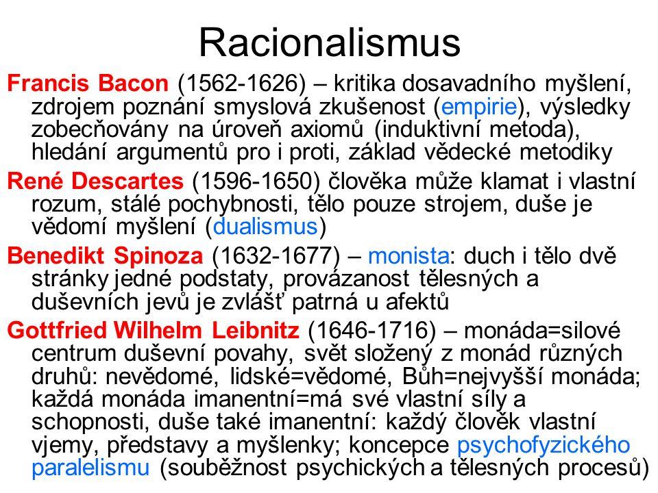 Racionalismus Francis Bacon (1562-1626) – kritika dosavadního myšlení, zdrojem poznání smyslová zkušenost (empirie), výsledky zobecňovány na úroveň ax
