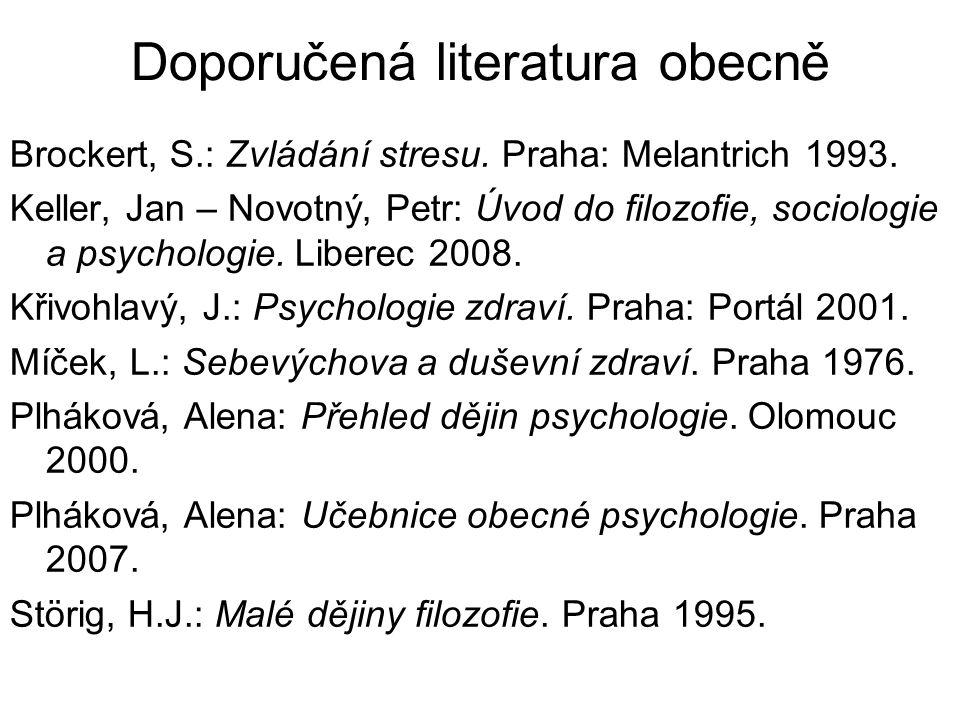 Doporučená literatura obecně Brockert, S.: Zvládání stresu. Praha: Melantrich 1993. Keller, Jan – Novotný, Petr: Úvod do filozofie, sociologie a psych