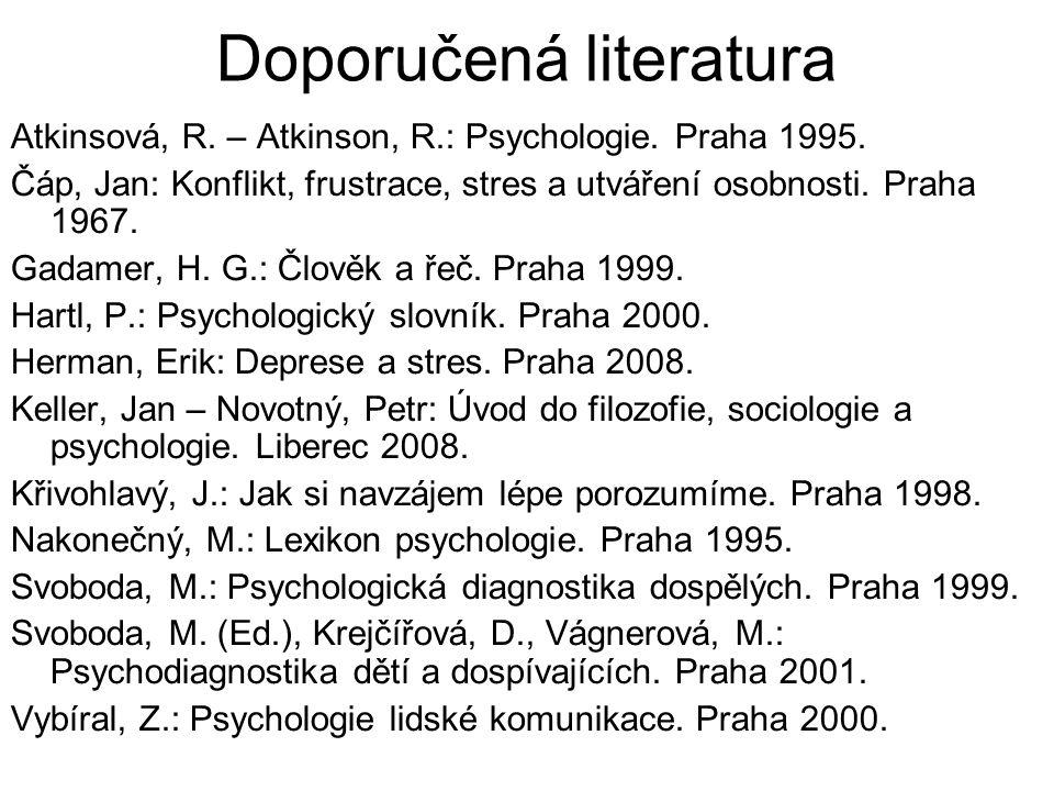 Doporučená literatura Atkinsová, R. – Atkinson, R.: Psychologie. Praha 1995. Čáp, Jan: Konflikt, frustrace, stres a utváření osobnosti. Praha 1967. Ga