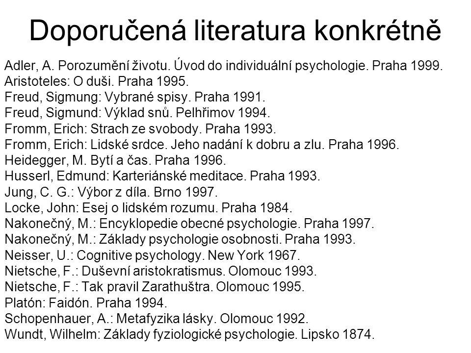 Doporučená literatura konkrétně Adler, A. Porozumění životu. Úvod do individuální psychologie. Praha 1999. Aristoteles: O duši. Praha 1995. Freud, Sig