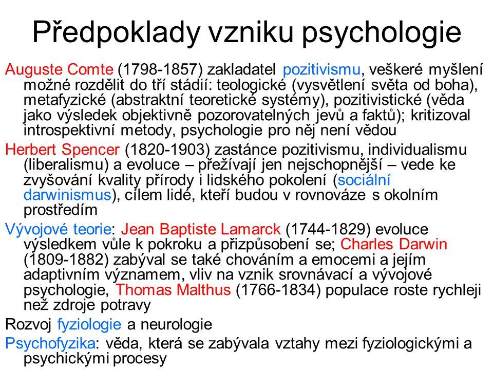 Předpoklady vzniku psychologie Auguste Comte (1798-1857) zakladatel pozitivismu, veškeré myšlení možné rozdělit do tří stádií: teologické (vysvětlení