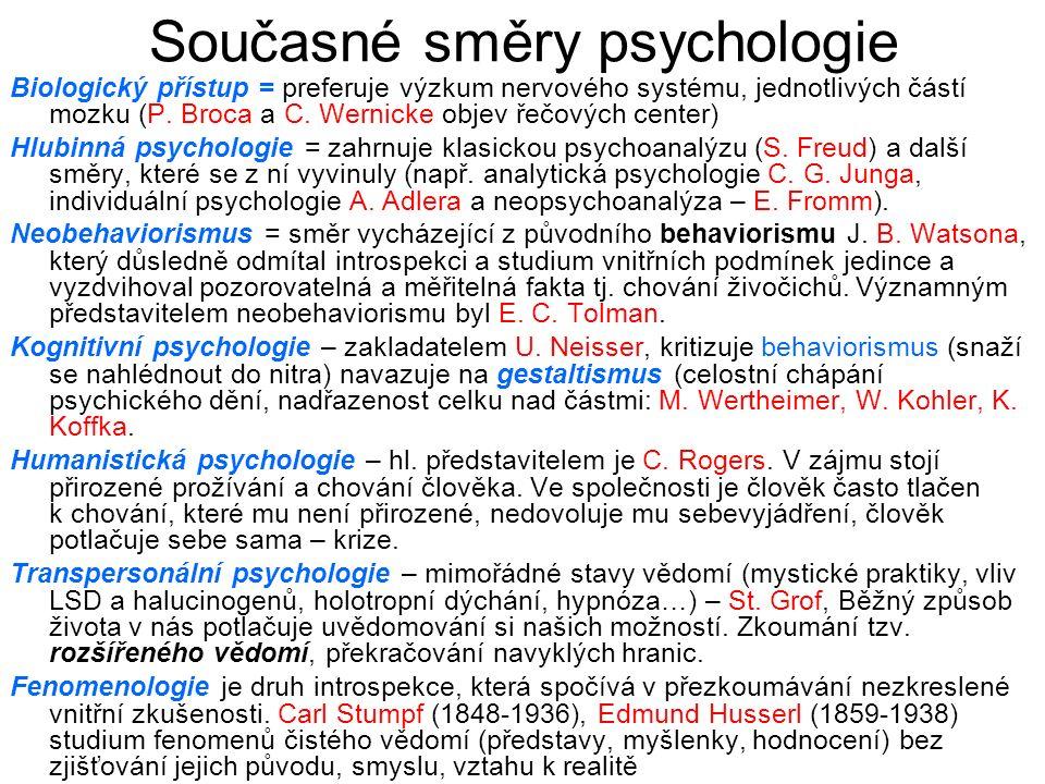 Současné směry psychologie Biologický přístup = preferuje výzkum nervového systému, jednotlivých částí mozku (P. Broca a C. Wernicke objev řečových ce