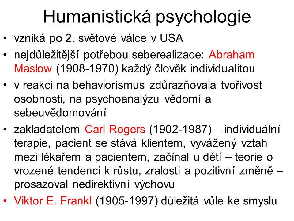 Humanistická psychologie vzniká po 2. světové válce v USA nejdůležitější potřebou seberealizace: Abraham Maslow (1908-1970) každý člověk individualito