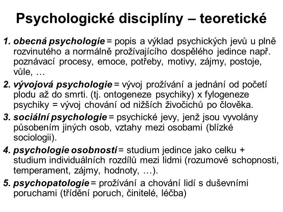 Psychologické disciplíny – teoretické 1. obecná psychologie = popis a výklad psychických jevů u plně rozvinutého a normálně prožívajícího dospělého je