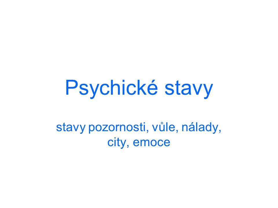 Psychické stavy stavy pozornosti, vůle, nálady, city, emoce