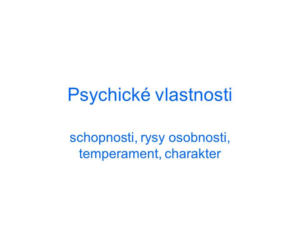 Psychické vlastnosti schopnosti, rysy osobnosti, temperament, charakter