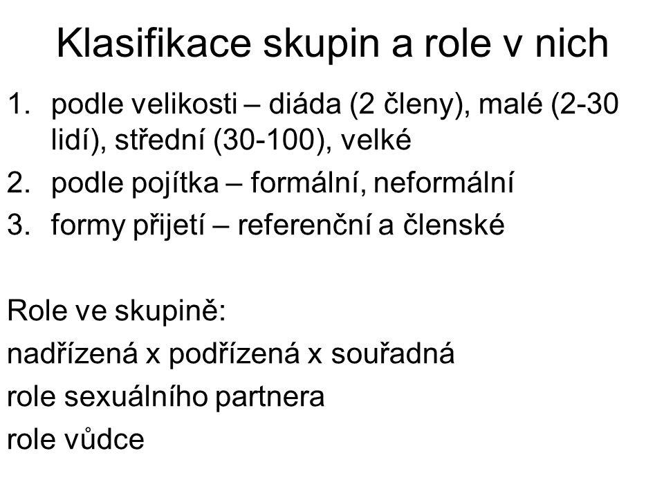 Klasifikace skupin a role v nich 1.podle velikosti – diáda (2 členy), malé (2-30 lidí), střední (30-100), velké 2.podle pojítka – formální, neformální