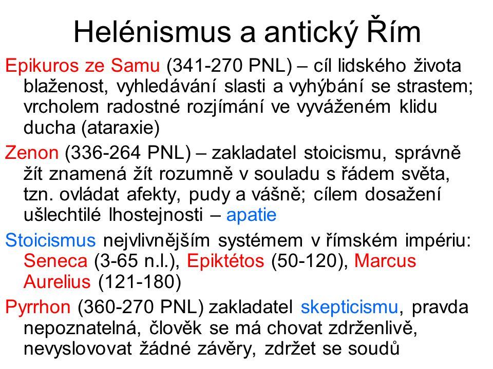 Helénismus a antický Řím Epikuros ze Samu (341-270 PNL) – cíl lidského života blaženost, vyhledávání slasti a vyhýbání se strastem; vrcholem radostné