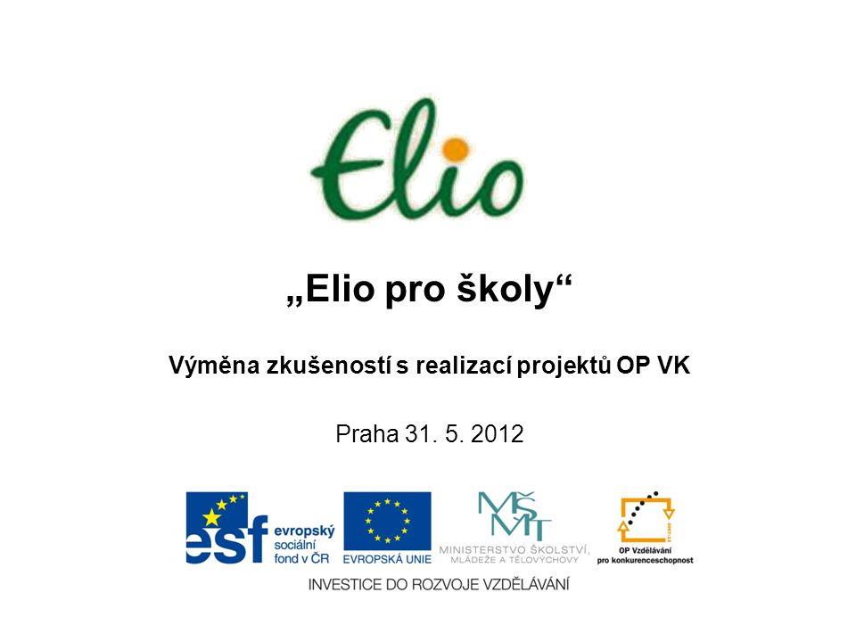 """""""Elio pro školy Výměna zkušeností s realizací projektů OP VK Praha 31. 5. 2012"""