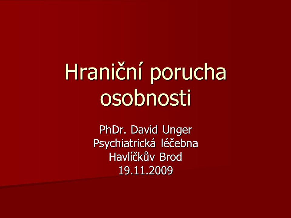 Hraniční porucha osobnosti PhDr. David Unger Psychiatrická léčebna Havlíčkův Brod 19.11.2009