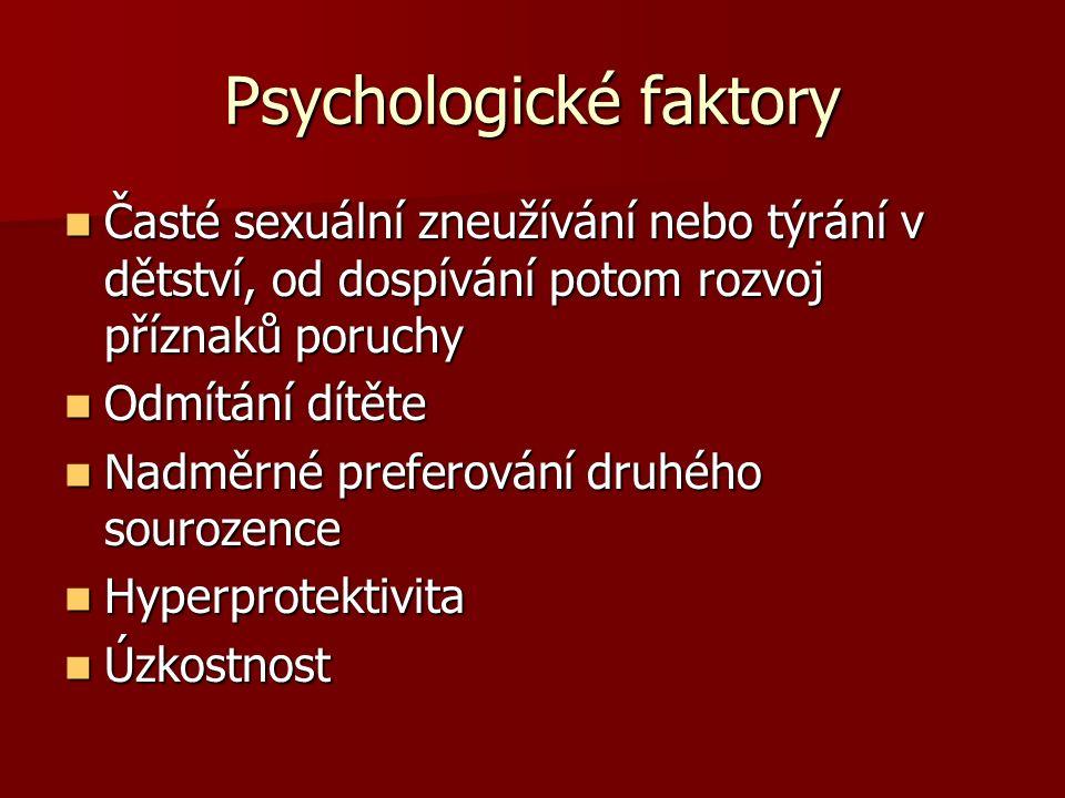 Psychologické faktory Časté sexuální zneužívání nebo týrání v dětství, od dospívání potom rozvoj příznaků poruchy Časté sexuální zneužívání nebo týrán