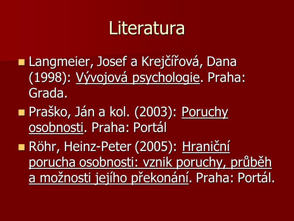 Literatura Langmeier, Josef a Krejčířová, Dana (1998): Vývojová psychologie. Praha: Grada. Langmeier, Josef a Krejčířová, Dana (1998): Vývojová psycho
