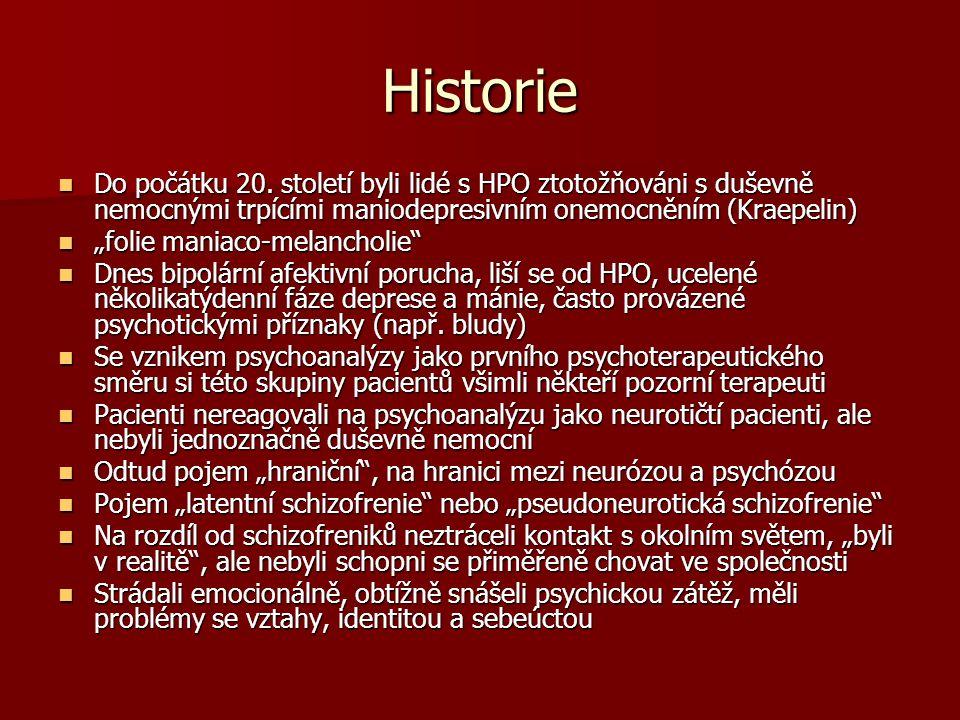 Historie Do počátku 20. století byli lidé s HPO ztotožňováni s duševně nemocnými trpícími maniodepresivním onemocněním (Kraepelin) Do počátku 20. stol