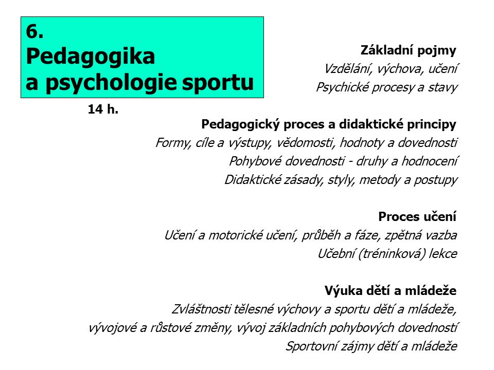 6. Pedagogika a psychologie sportu 14 h.
