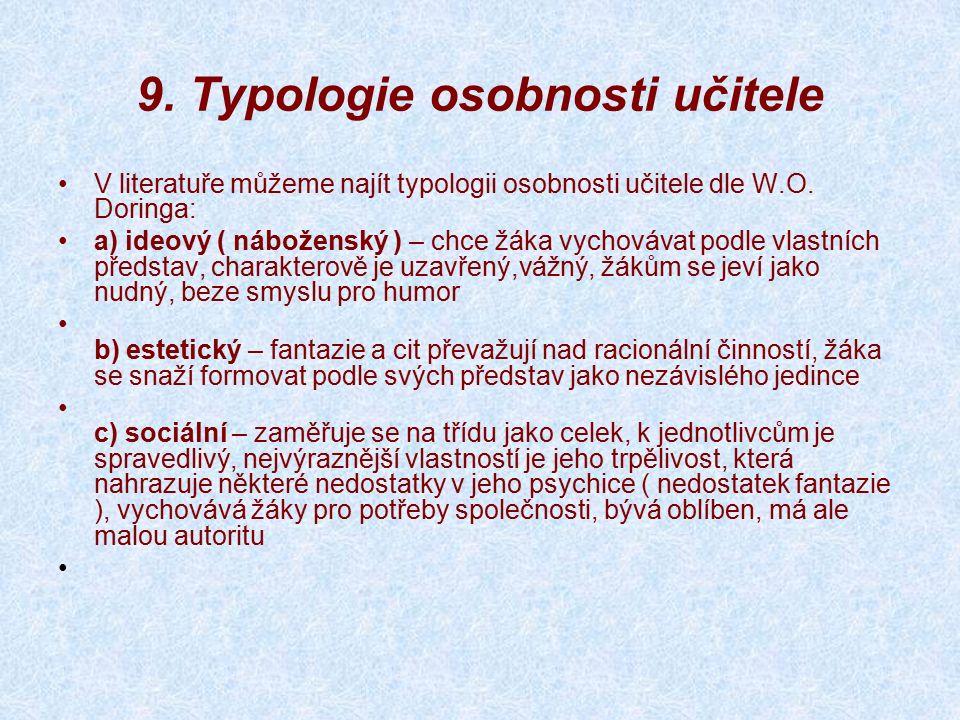 9. Typologie osobnosti učitele V literatuře můžeme najít typologii osobnosti učitele dle W.O.