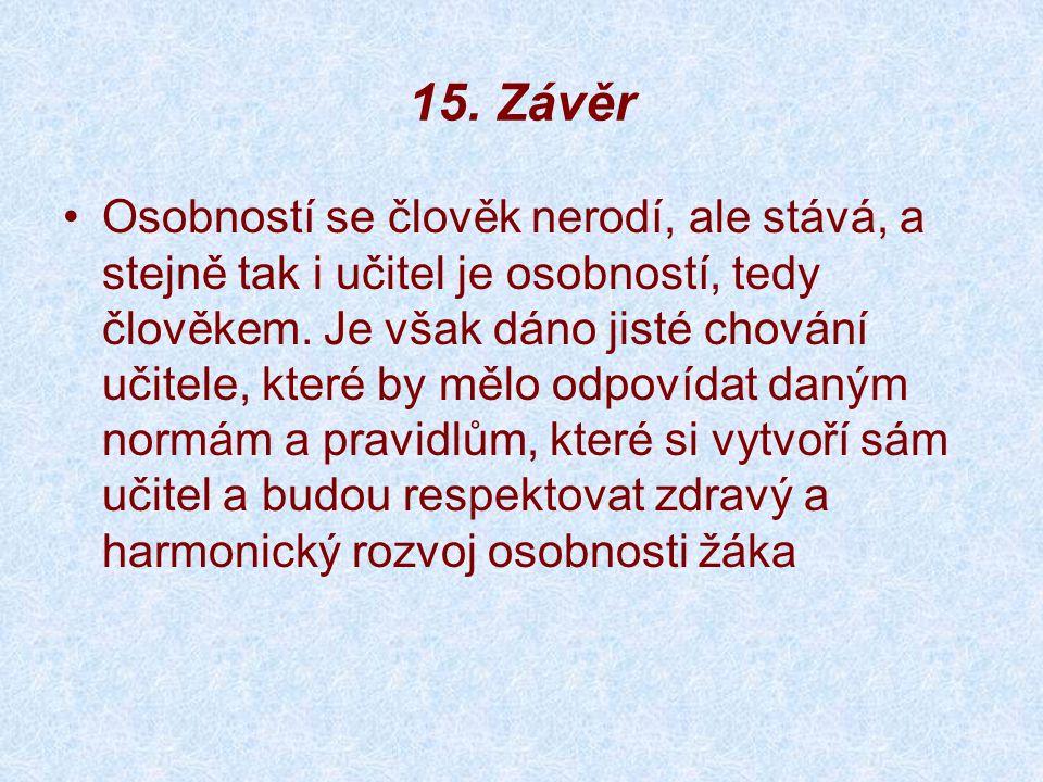 15. Závěr Osobností se člověk nerodí, ale stává, a stejně tak i učitel je osobností, tedy člověkem.