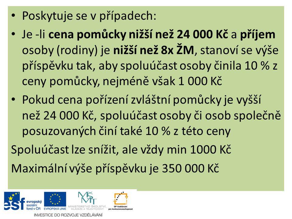 Poskytuje se v případech: Je -li cena pomůcky nižší než 24 000 Kč a příjem osoby (rodiny) je nižší než 8x ŽM, stanoví se výše příspěvku tak, aby spolu
