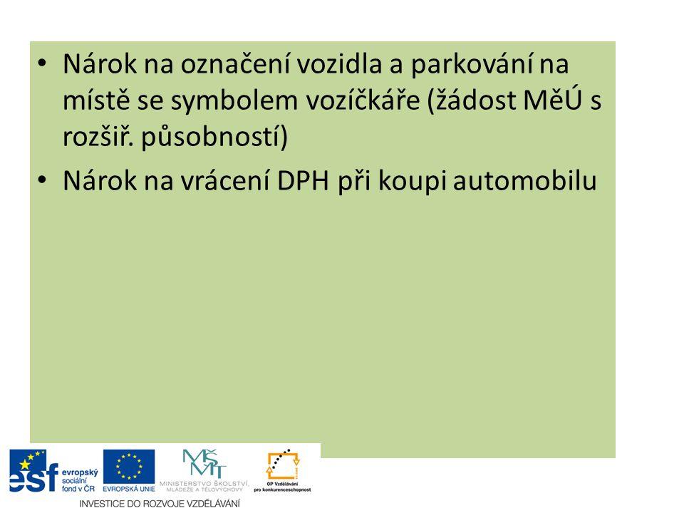 Nárok na označení vozidla a parkování na místě se symbolem vozíčkáře (žádost MěÚ s rozšiř. působností) Nárok na vrácení DPH při koupi automobilu