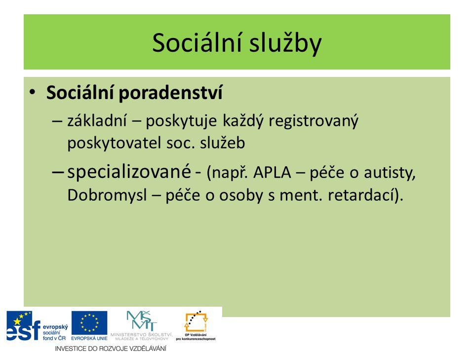 Sociální služby Sociální poradenství – základní – poskytuje každý registrovaný poskytovatel soc. služeb – specializované - (např. APLA – péče o autist