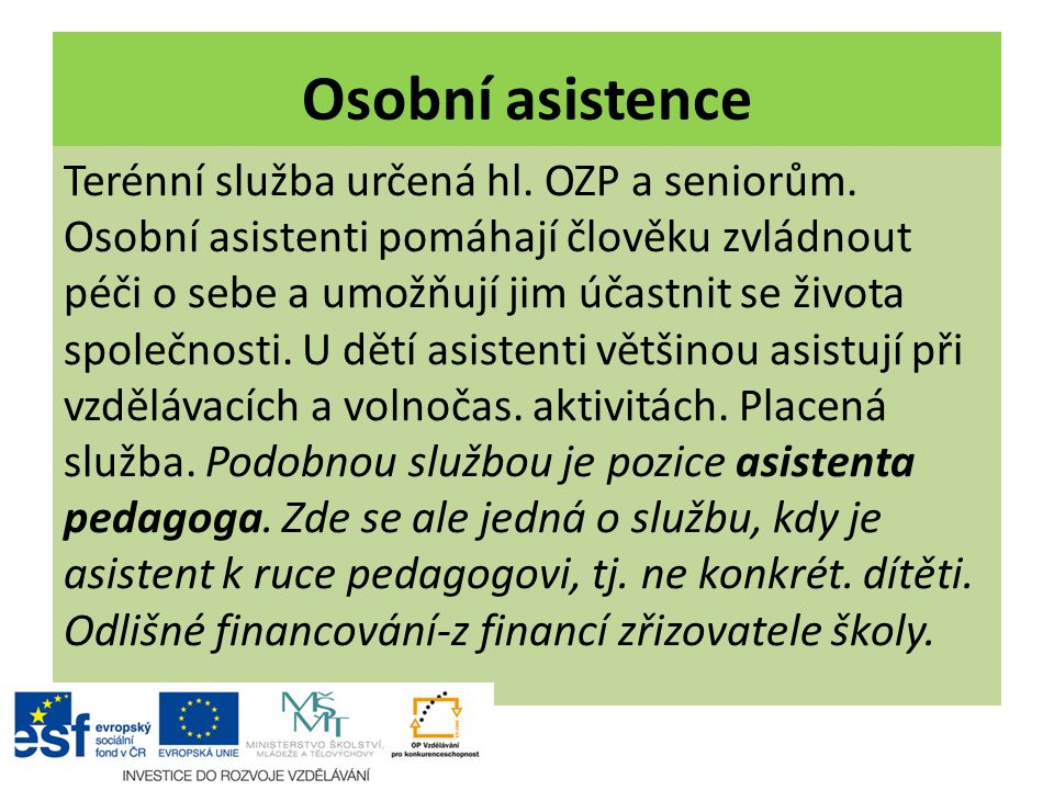 Osobní asistence Terénní služba určená hl. OZP a seniorům.