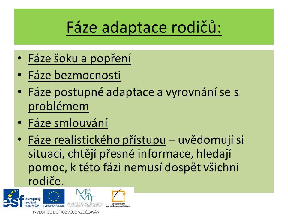 Fáze adaptace rodičů: Fáze šoku a popření Fáze bezmocnosti Fáze postupné adaptace a vyrovnání se s problémem Fáze smlouvání Fáze realistického přístup