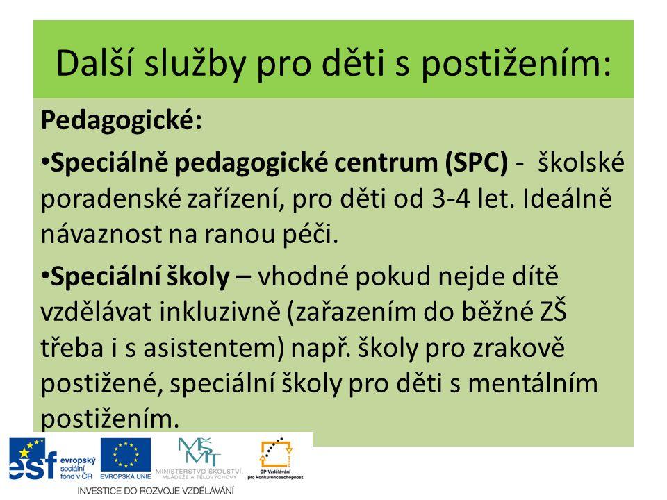Další služby pro děti s postižením: Pedagogické: Speciálně pedagogické centrum (SPC) - školské poradenské zařízení, pro děti od 3-4 let. Ideálně návaz