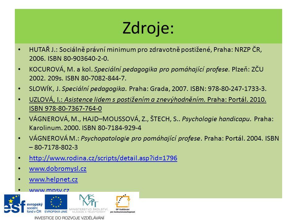 Zdroje: HUTAŘ J.: Sociálně právní minimum pro zdravotně postižené, Praha: NRZP ČR, 2006. ISBN 80-903640-2-0. KOCUROVÁ, M. a kol. Speciální pedagogika