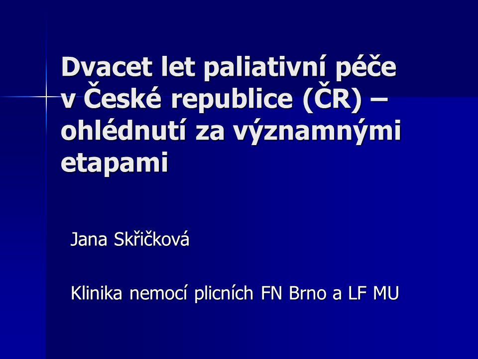 Dvacet let paliativní péče v České republice (ČR) – ohlédnutí za významnými etapami Jana Skřičková Klinika nemocí plicních FN Brno a LF MU