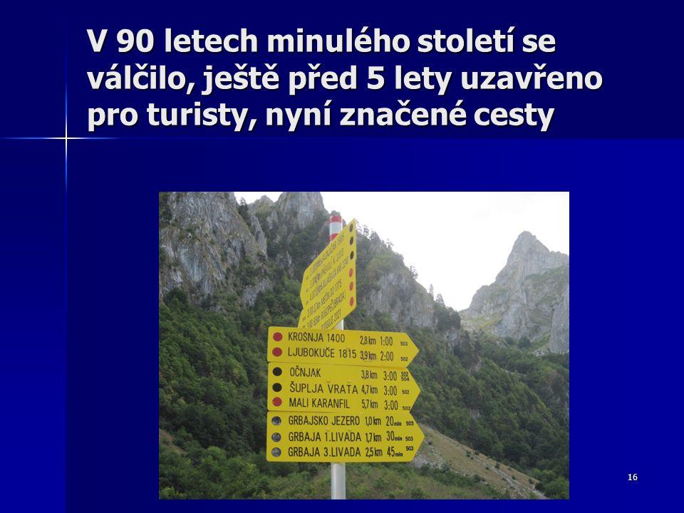 16 V 90 letech minulého století se válčilo, ještě před 5 lety uzavřeno pro turisty, nyní značené cesty
