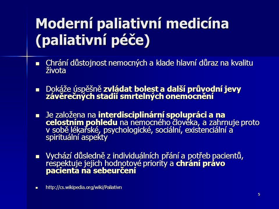 5 Moderní paliativní medicína (paliativní péče) Chrání důstojnost nemocných a klade hlavní důraz na kvalitu života Chrání důstojnost nemocných a klade