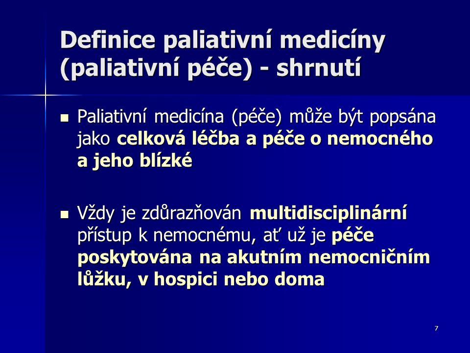 7 Definice paliativní medicíny (paliativní péče) - shrnutí Paliativní medicína (péče) může být popsána jako celková léčba a péče o nemocného a jeho bl