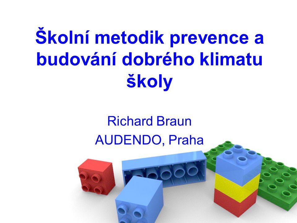 Školní metodik prevence a budování dobrého klimatu školy Richard Braun AUDENDO, Praha