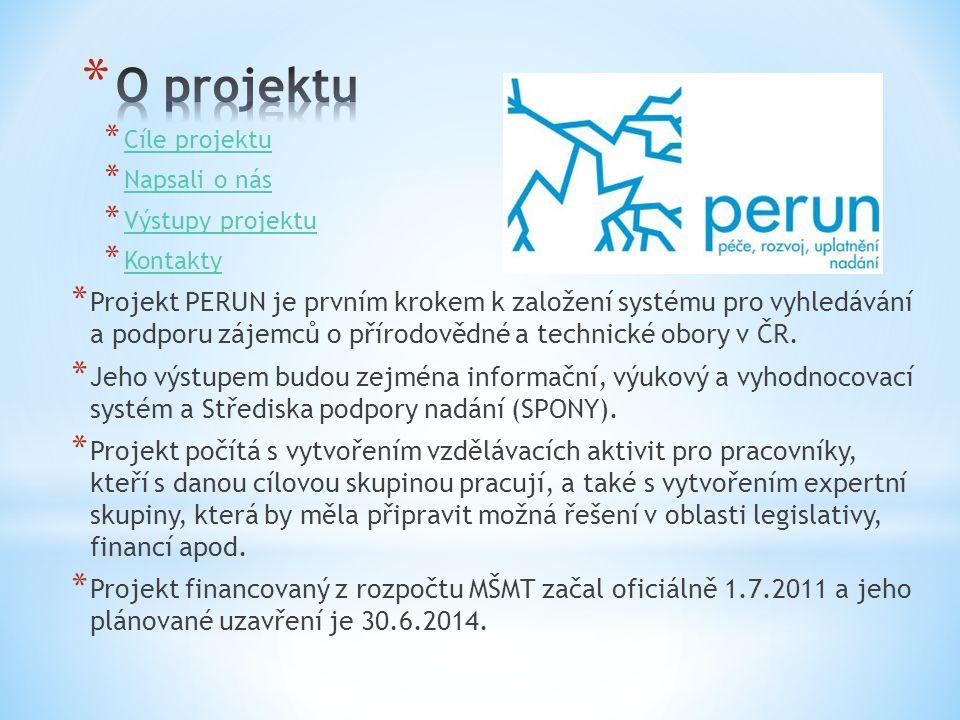 * Cíle projektu Cíle projektu * Napsali o nás Napsali o nás * Výstupy projektu Výstupy projektu * Kontakty Kontakty * Projekt PERUN je prvním krokem k založení systému pro vyhledávání a podporu zájemců o přírodovědné a technické obory v ČR.