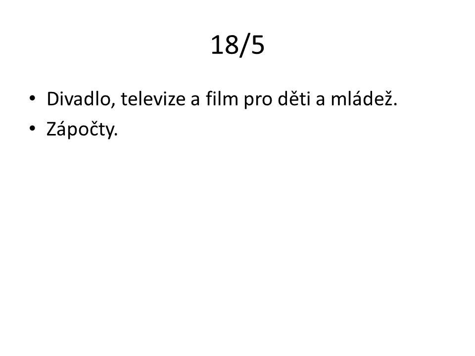 18/5 Divadlo, televize a film pro děti a mládež. Zápočty.