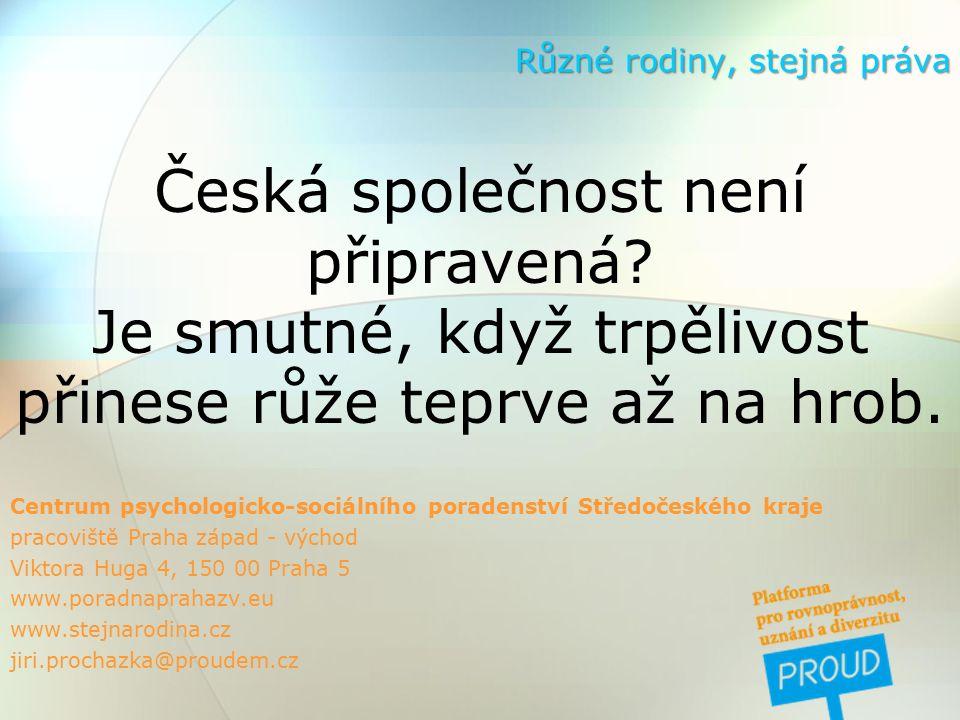 Česká společnost není připravená. Je smutné, když trpělivost přinese růže teprve až na hrob.