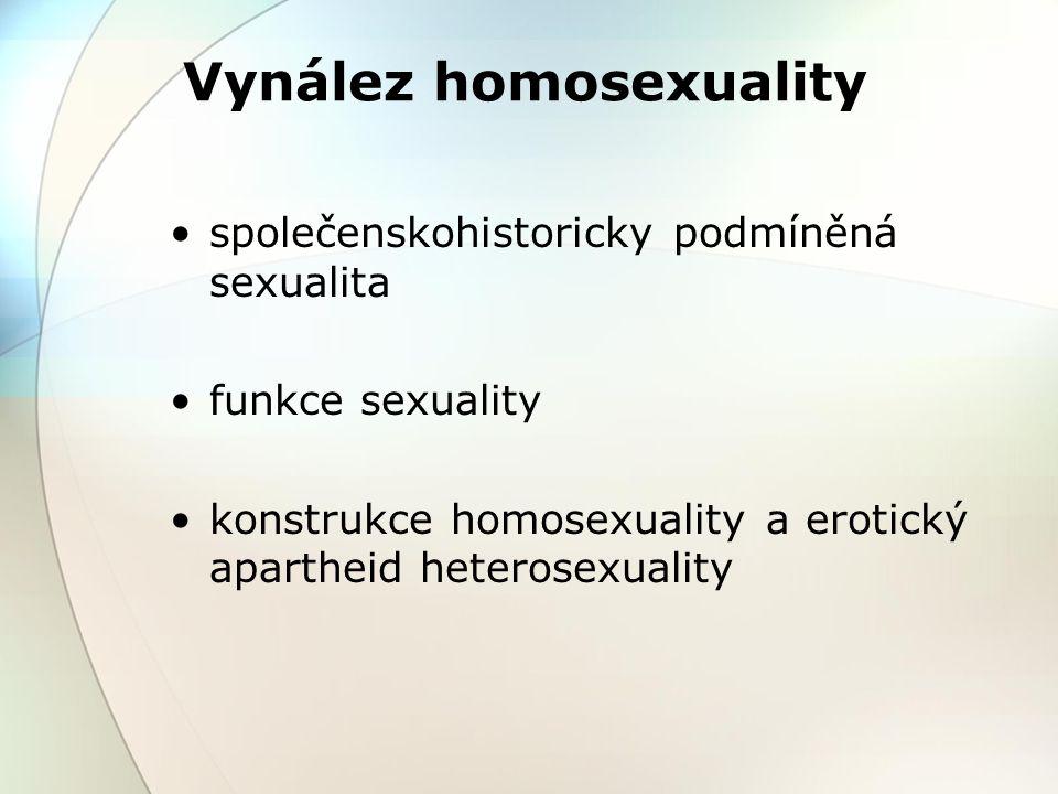 Vynález homosexuality společenskohistoricky podmíněná sexualita funkce sexuality konstrukce homosexuality a erotický apartheid heterosexuality