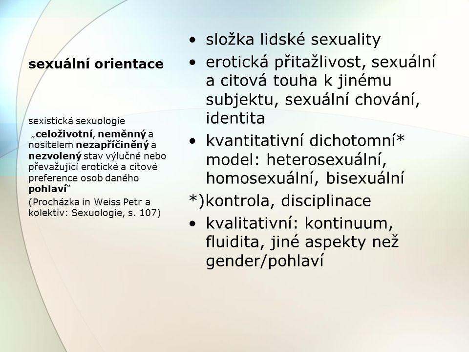 Coming out (otevřenost) vnitřní: uvědomování si a pojmenování své identity vnější: zveřejnění své identity, orientace heteronormativita: Většina neheterosexuálů si svoji orientaci uvědomí postupně, přirozeným způsobem obdobně jako heterosexuálové.