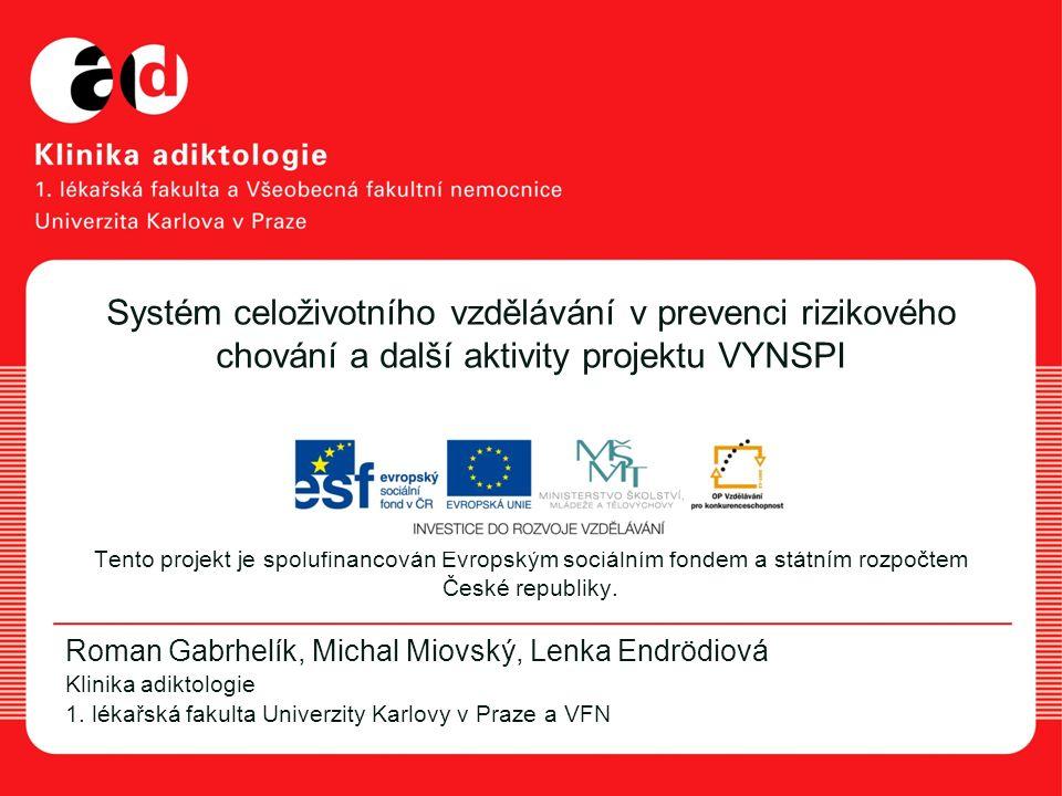 Systém celoživotního vzdělávání v prevenci rizikového chování a další aktivity projektu VYNSPI Tento projekt je spolufinancován Evropským sociálním fondem a státním rozpočtem České republiky.