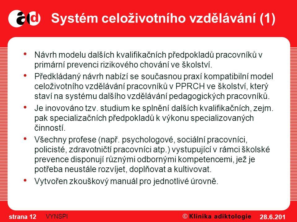 Systém celoživotního vzdělávání (1) Návrh modelu dalších kvalifikačních předpokladů pracovníků v primární prevenci rizikového chování ve školství. Pře