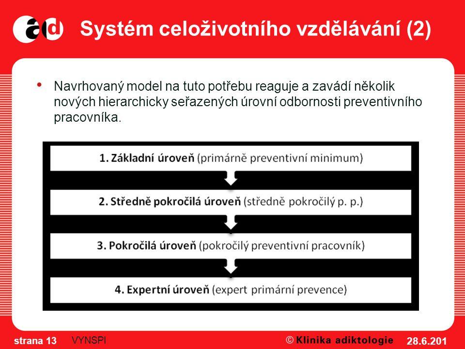 Systém celoživotního vzdělávání (2) Navrhovaný model na tuto potřebu reaguje a zavádí několik nových hierarchicky seřazených úrovní odbornosti preventivního pracovníka.