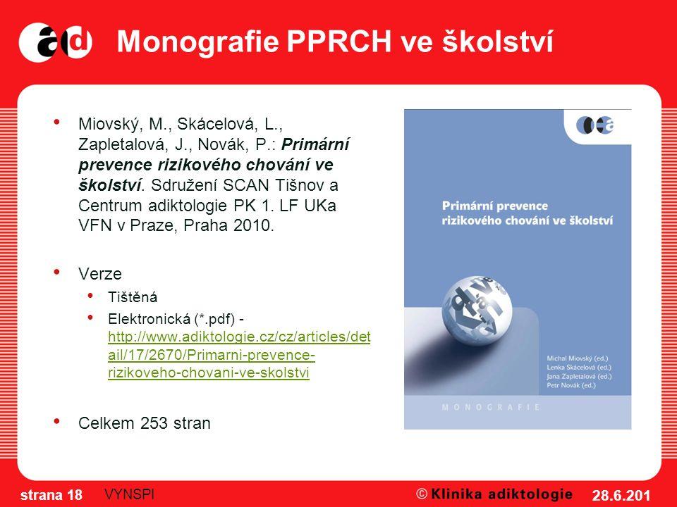 Monografie PPRCH ve školství Miovský, M., Skácelová, L., Zapletalová, J., Novák, P.: Primární prevence rizikového chování ve školství.